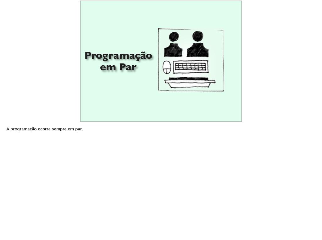 Programação em Par A programação ocorre sempre ...