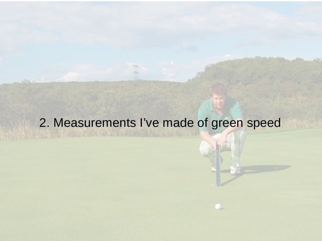 2. Measurements I've made of green speed