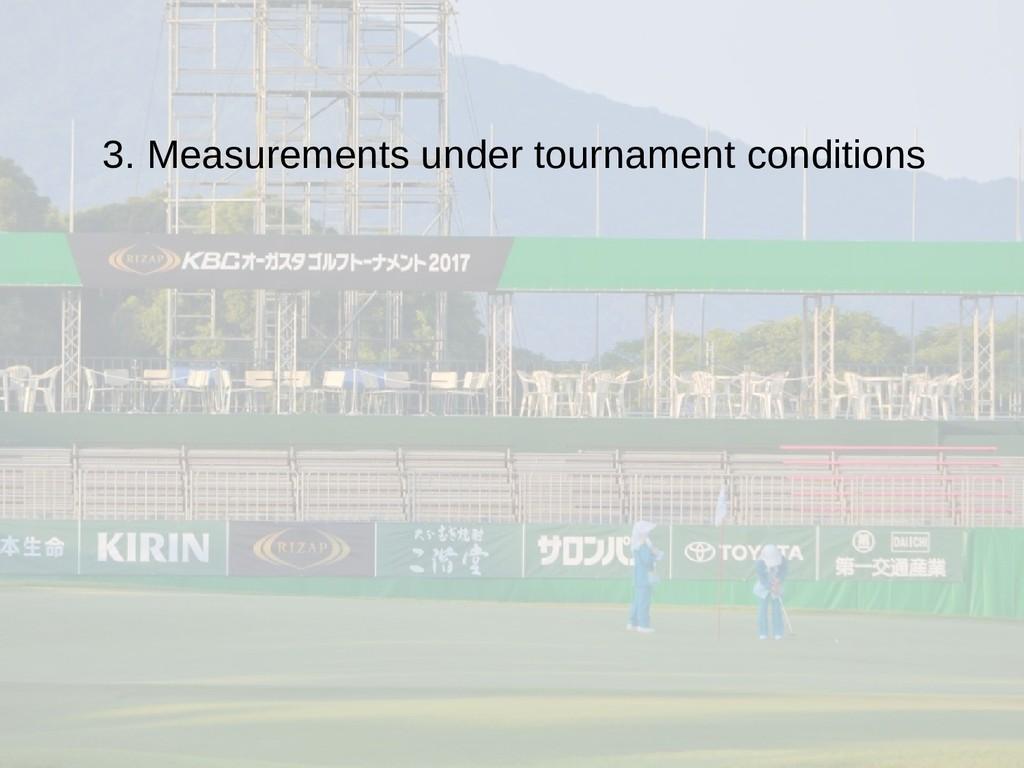 3. Measurements under tournament conditions