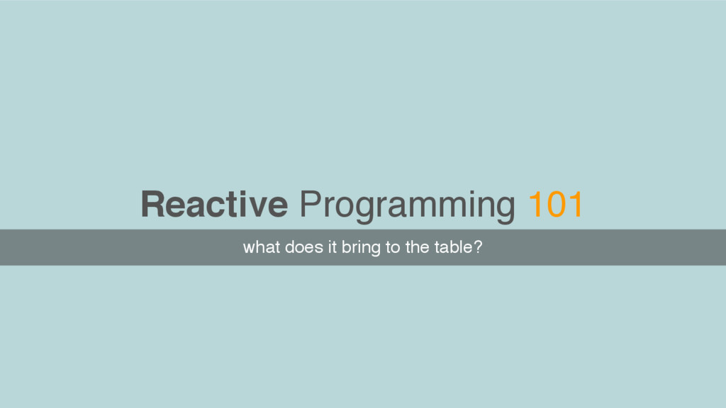 Reactive Programming 101 what does it bring to ...