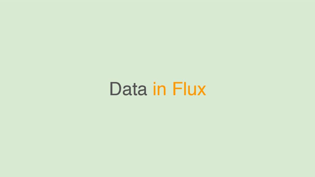 Data in Flux