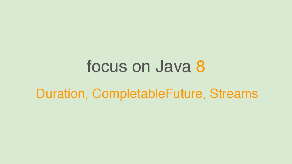 focus on Java 8 Duration, CompletableFuture, St...