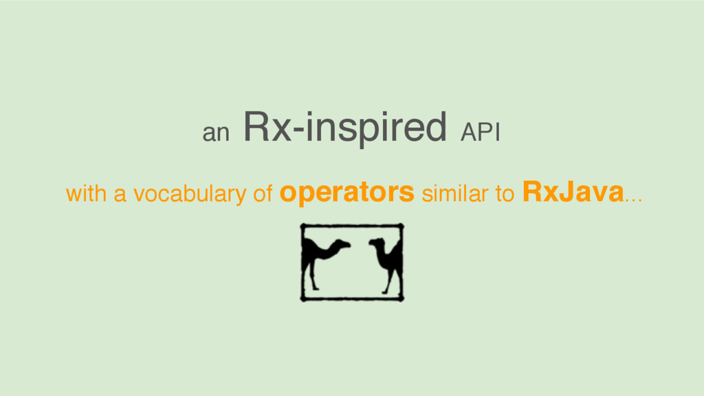 an Rx-inspired API with a vocabulary of operato...