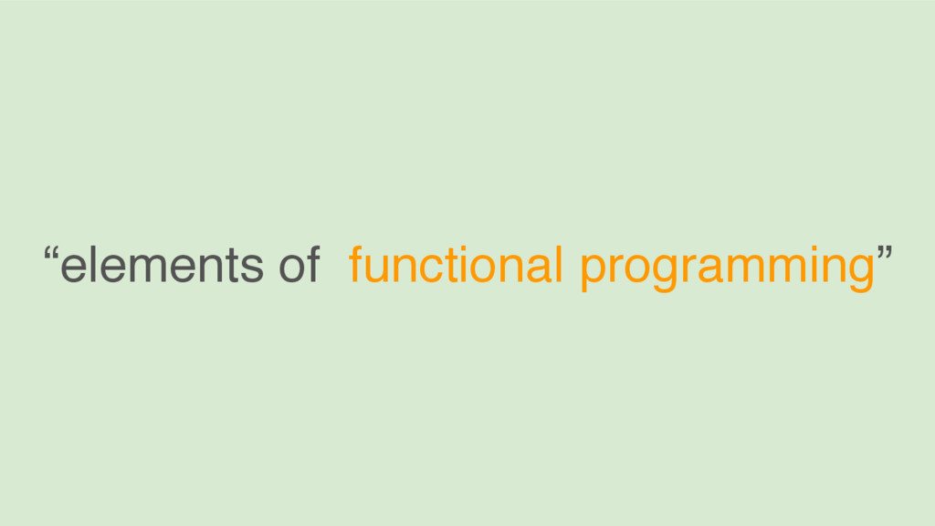 """""""elements of functional programming"""""""
