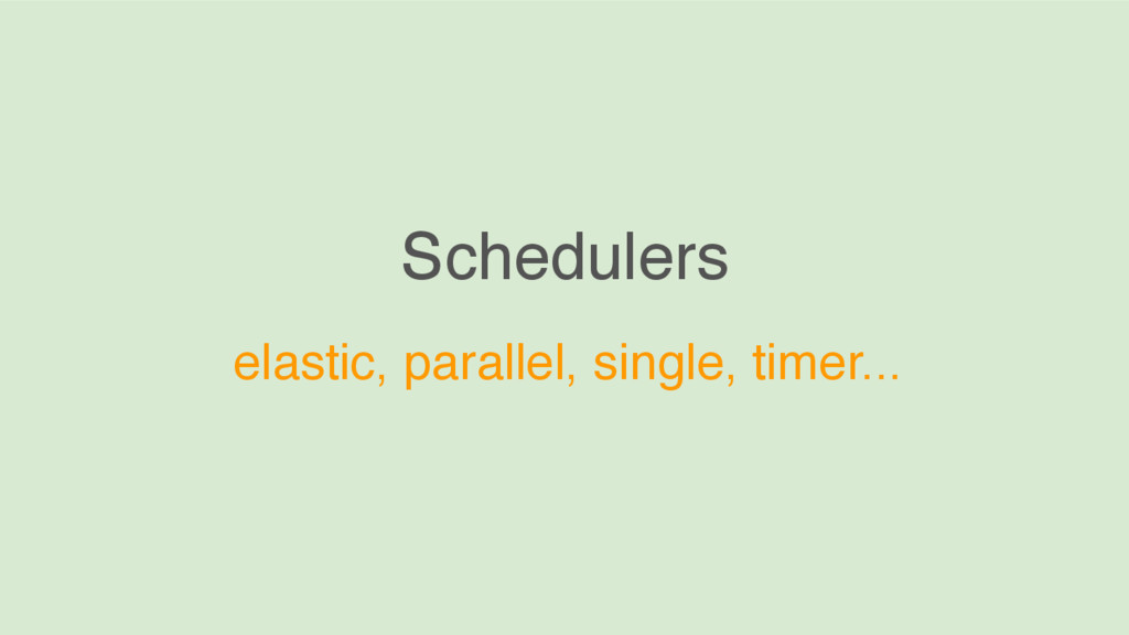 Schedulers elastic, parallel, single, timer...