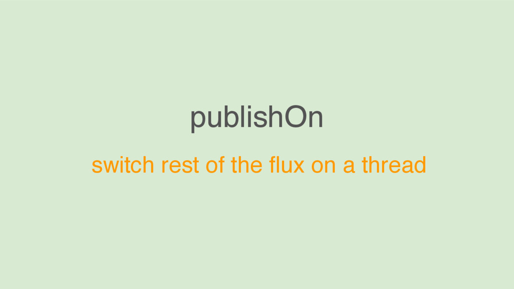 publishOn switch rest of the flux on a thread