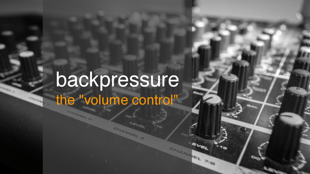 """backpressure the """"volume control"""""""