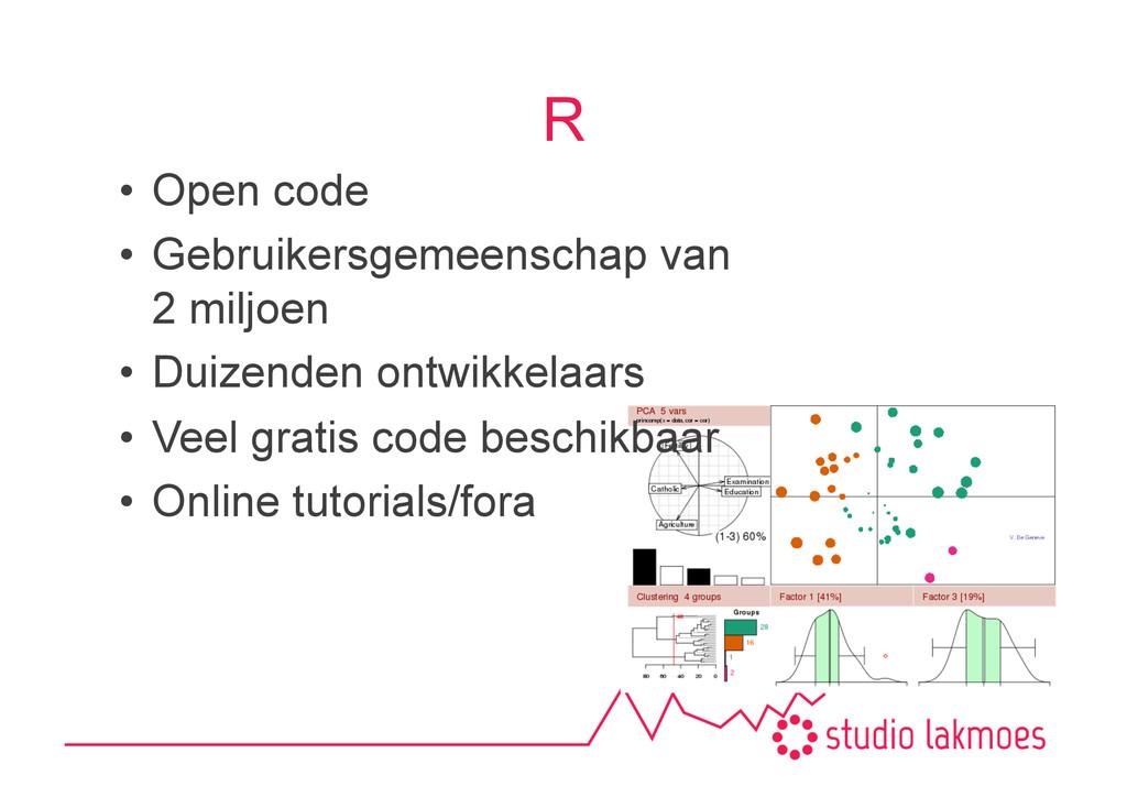 R •Open code •Gebruikersgemeenschap van 2 mil...