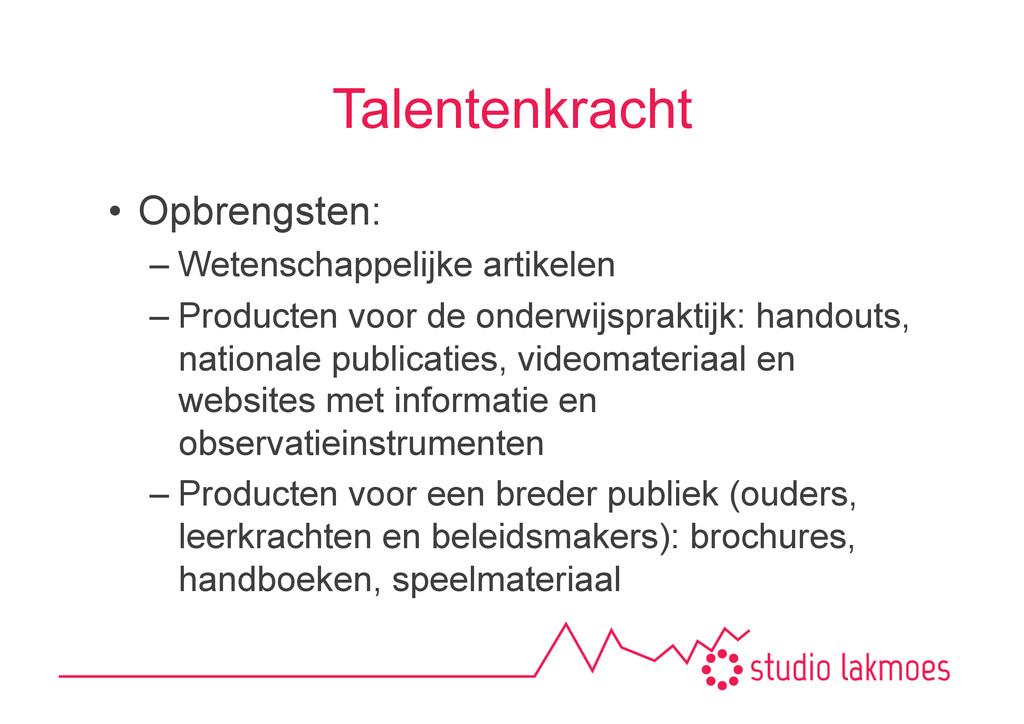 Talentenkracht •Opbrengsten: –Wetenschappelij...