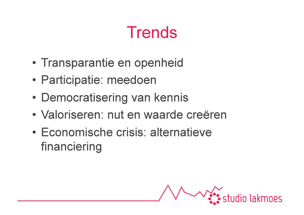 Trends •Transparantie en openheid •Participat...