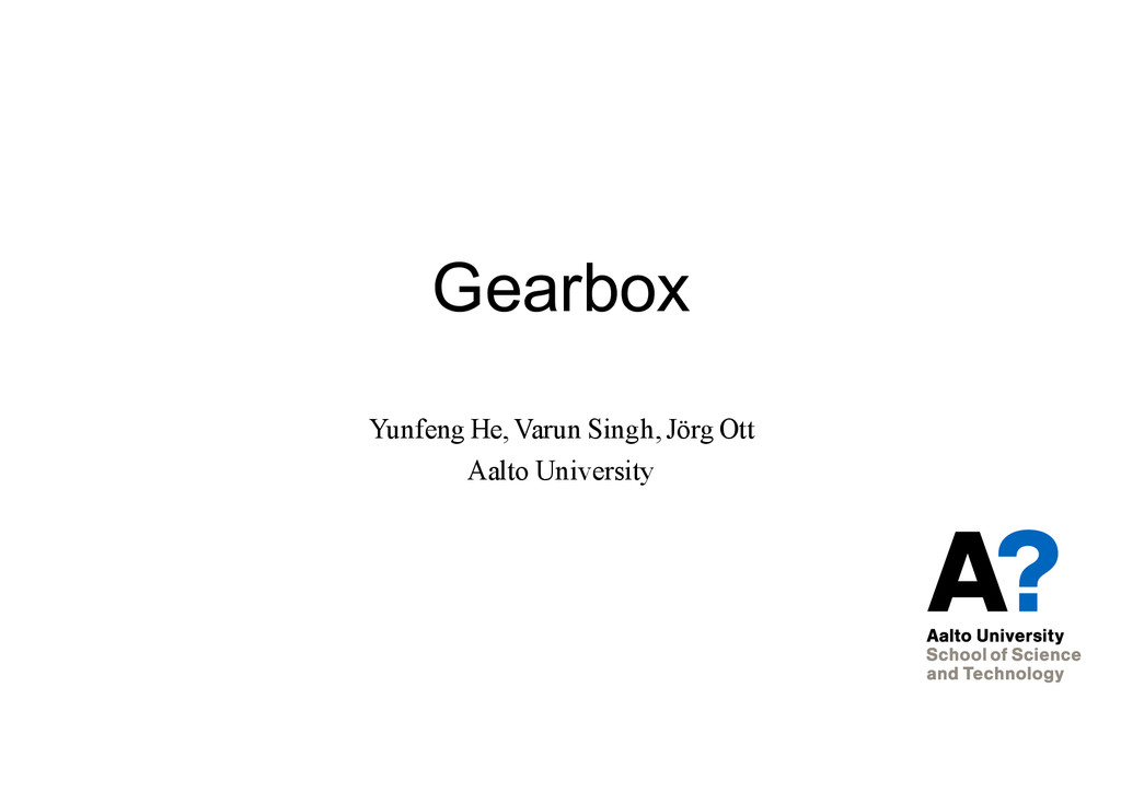 Gearbox Yunfeng He, Varun Singh, Jörg Ott Aalto...