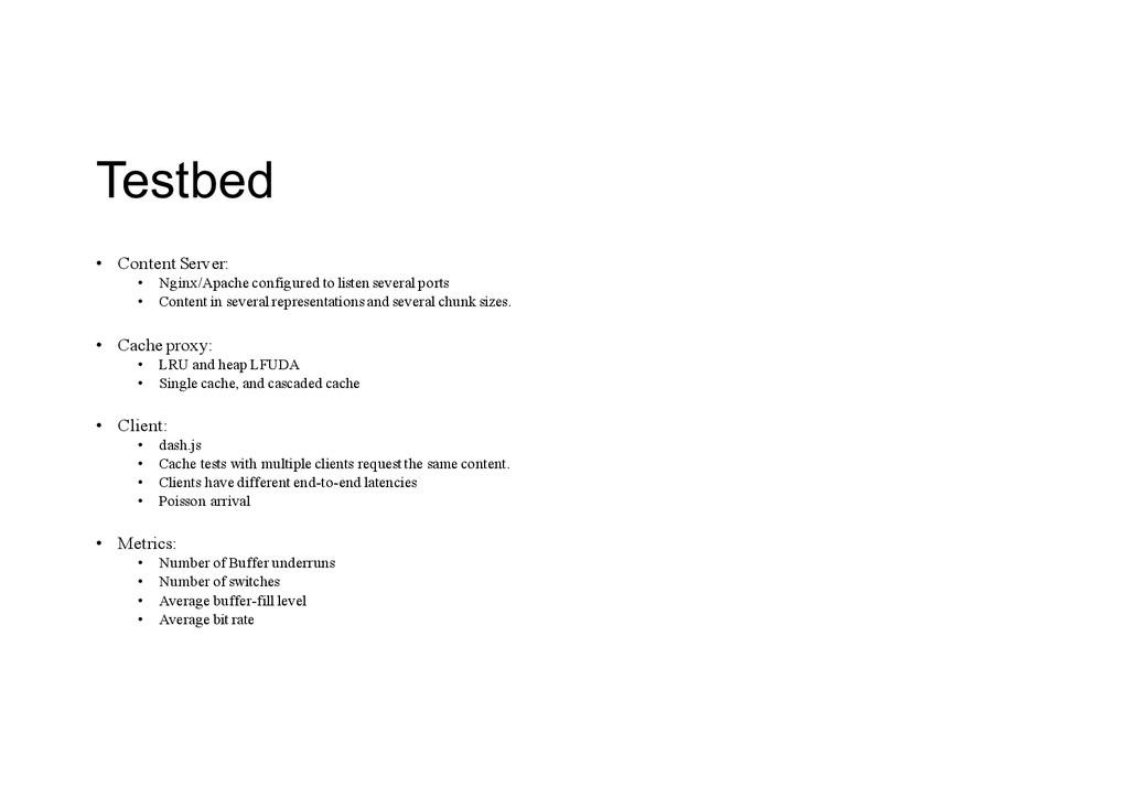 Testbed • Content Server: • Nginx/Apache config...