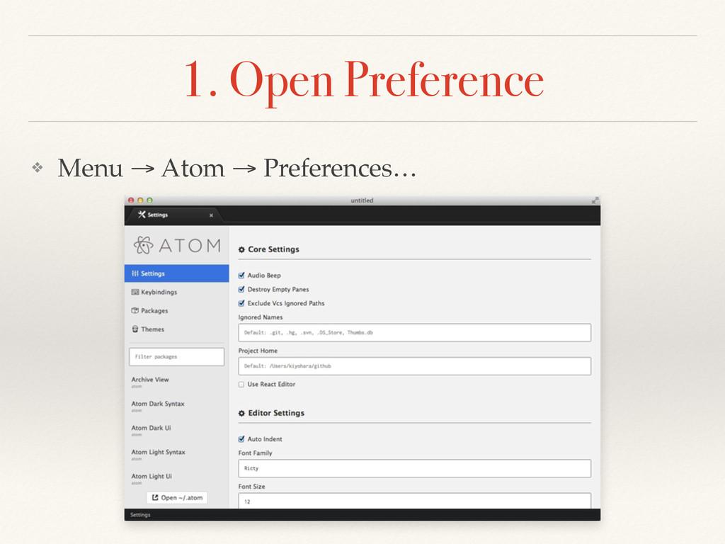 1. Open Preference ❖ Menu → Atom → Preferences…