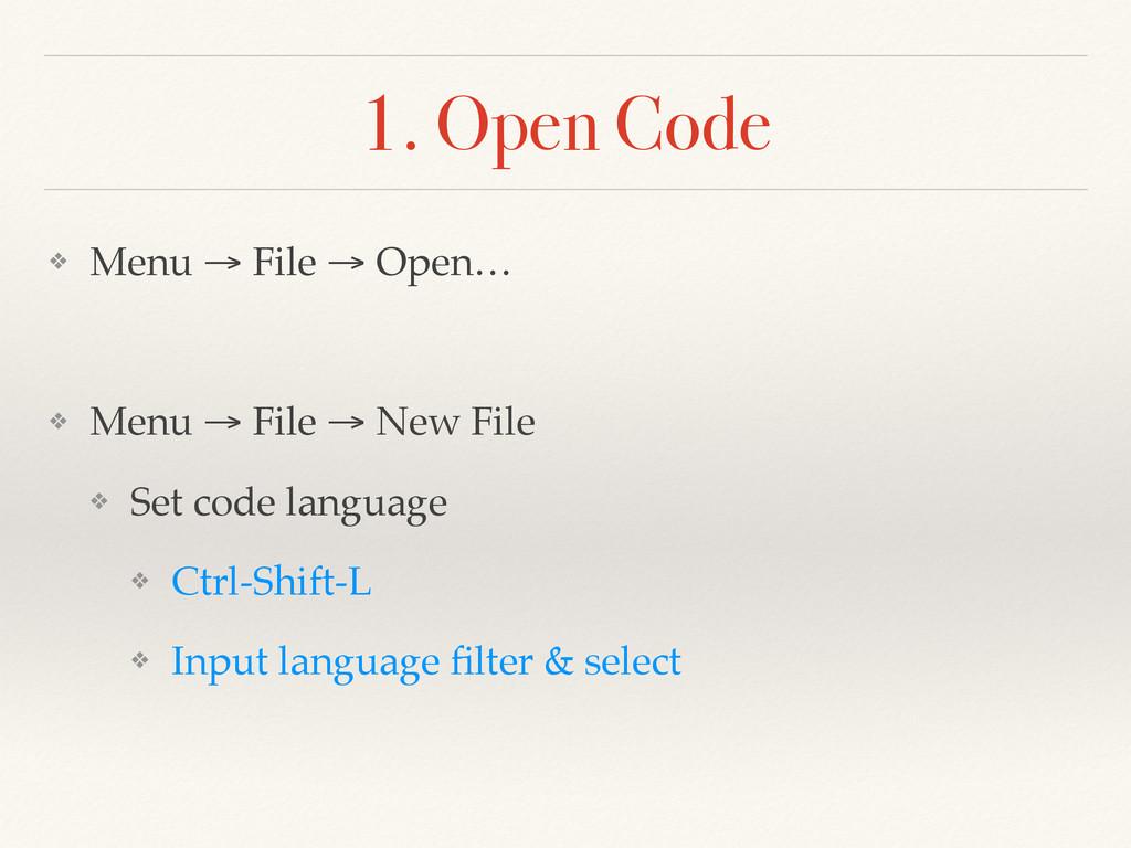1. Open Code ❖ Menu → File → Open…! ! ❖ Menu → ...