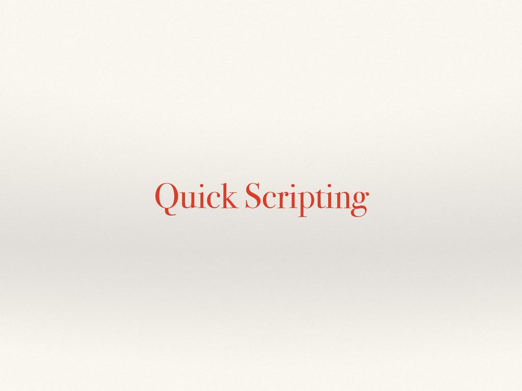 Quick Scripting