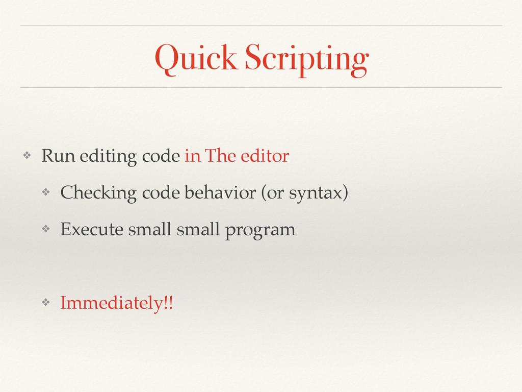 Quick Scripting ❖ Run editing code in The edito...