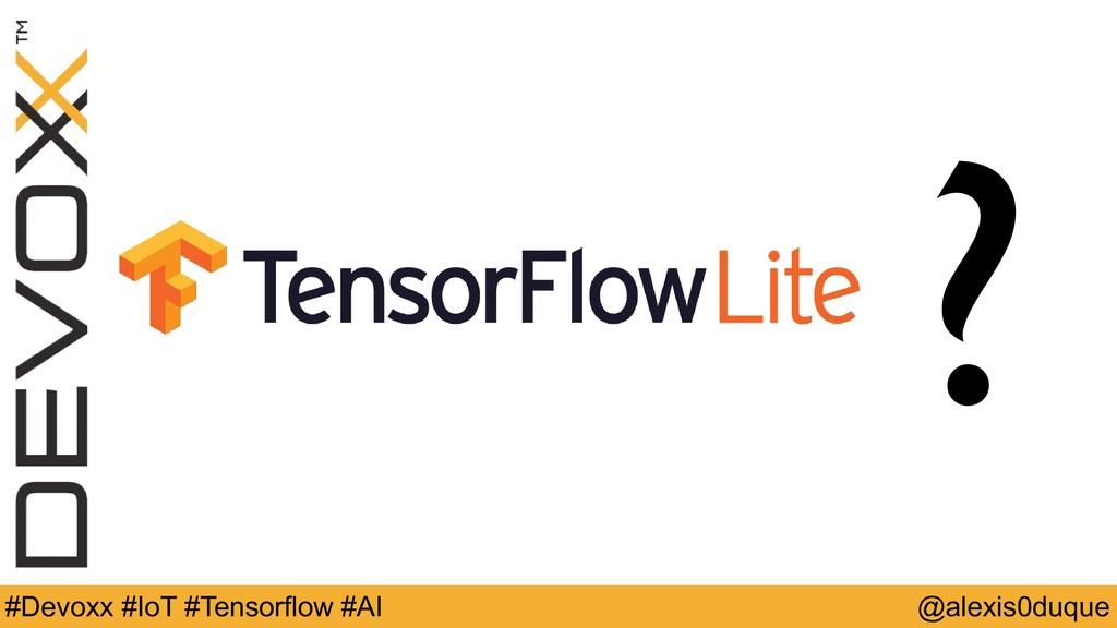 @alexis0duque #Devoxx #IoT #Tensorflow #AI ?