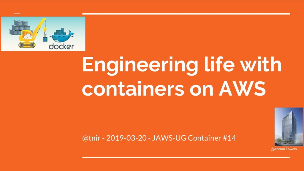 Engineering life with containers on AWS @tnir -...