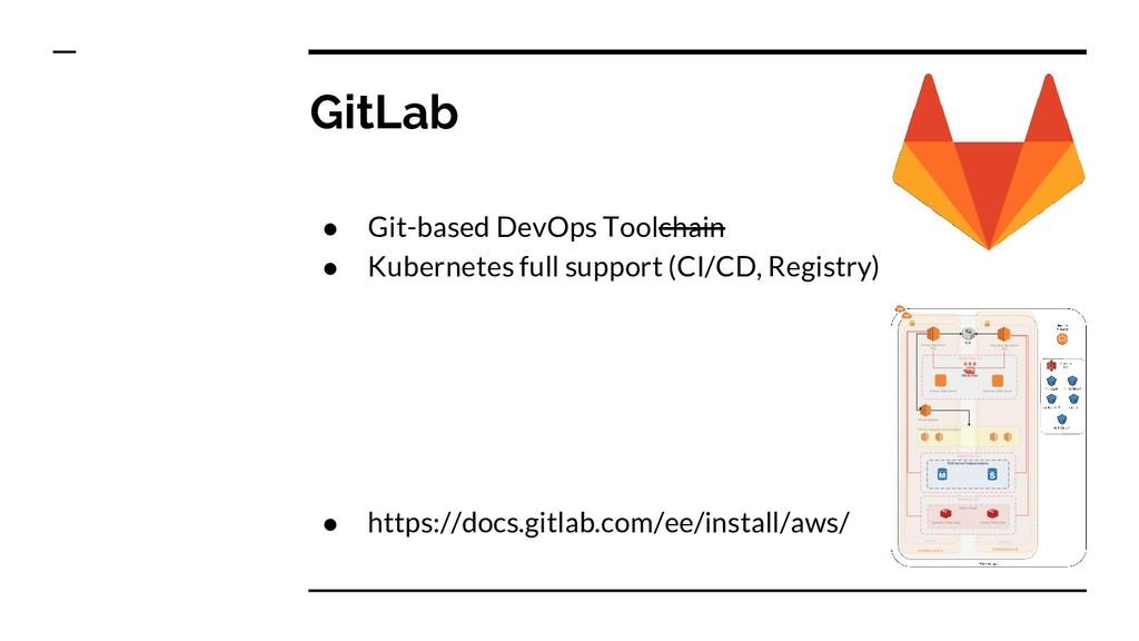GitLab ● Git-based DevOps Toolchain ● Kubernete...