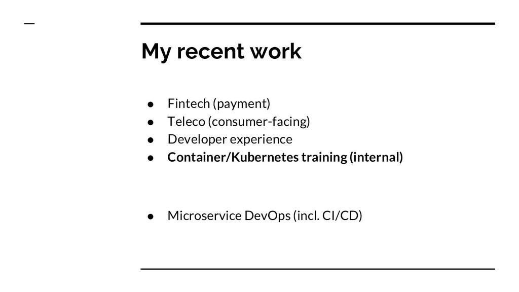 My recent work ● Fintech (payment) ● Teleco (co...