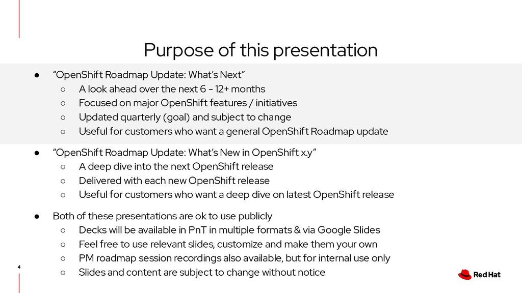 "Purpose of this presentation ● ""OpenShift Roadm..."