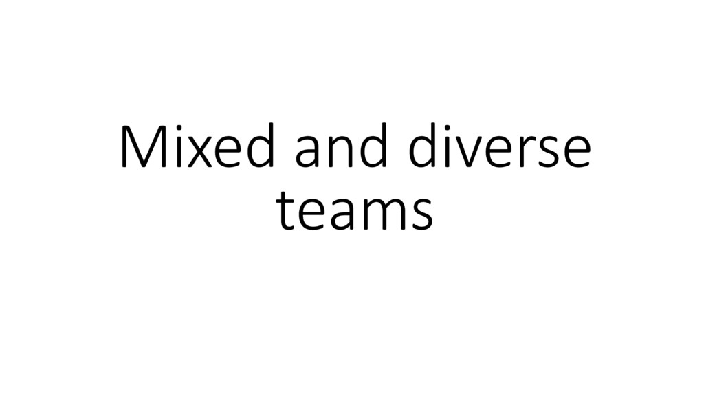 Mixed and diverse teams