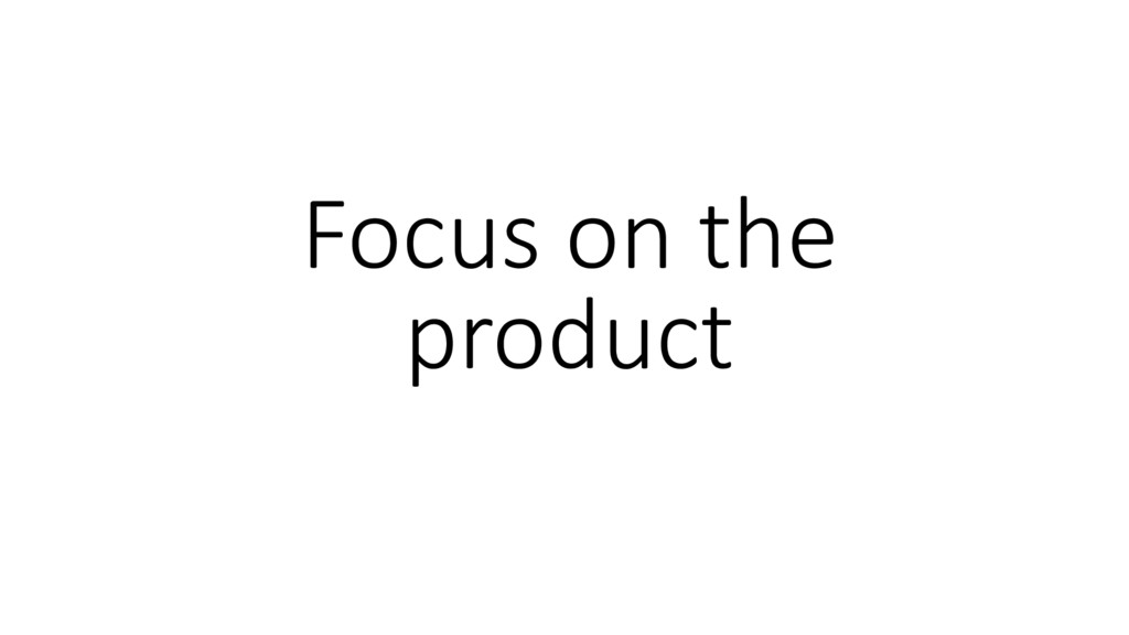 Focus on the product