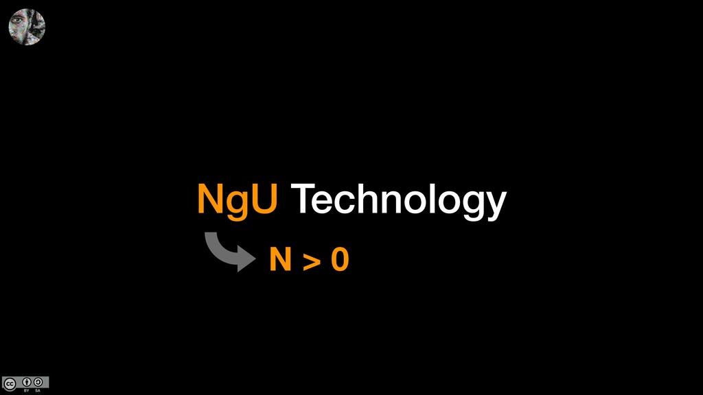 NgU Technology N > 0