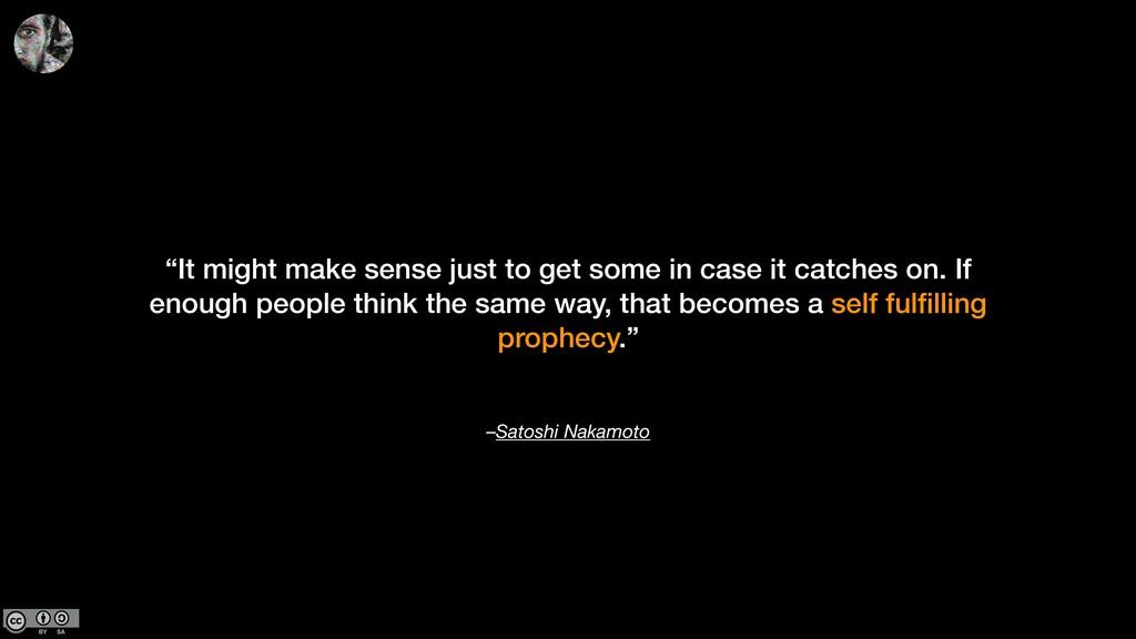 "–Satoshi Nakamoto ""It might make sense just to ..."