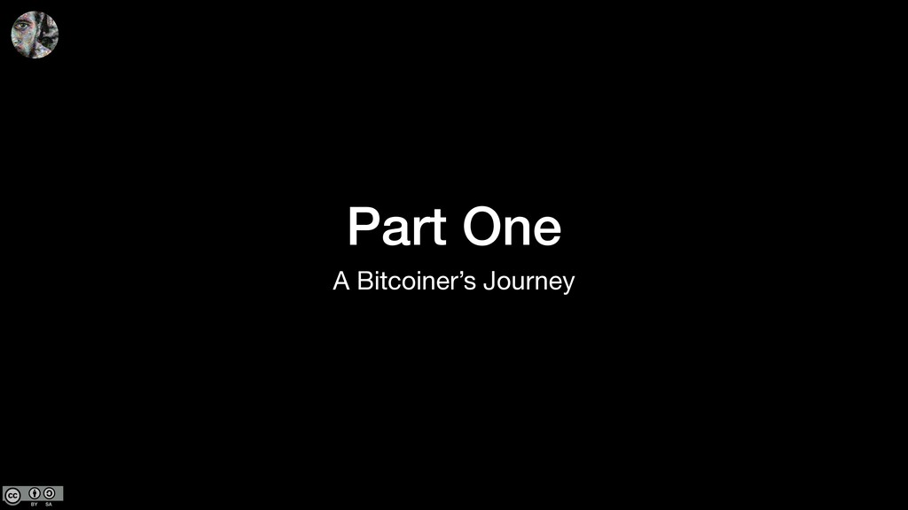 Part One A Bitcoiner's Journey