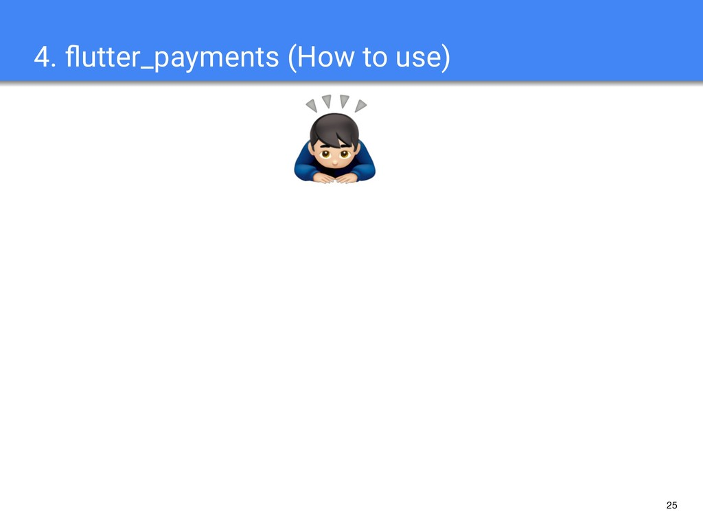 25 4. flutter_payments (How to use) !