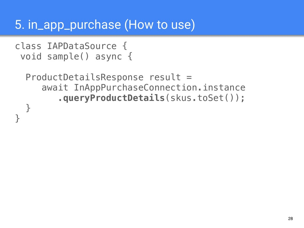 28 5. in_app_purchase (How to use) class IAPDat...