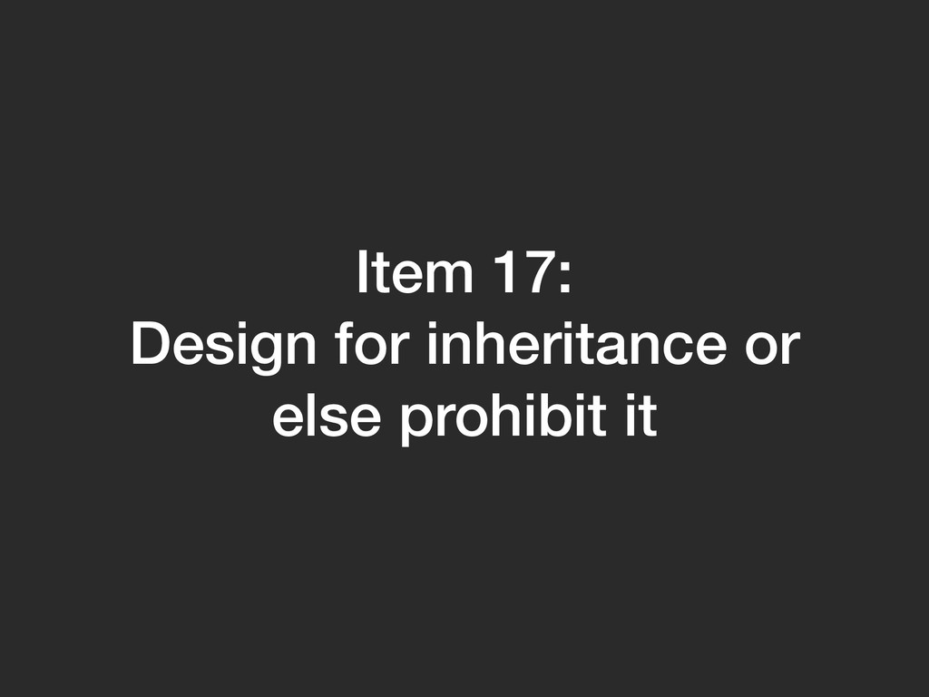 Item 17: Design for inheritance or else prohibi...