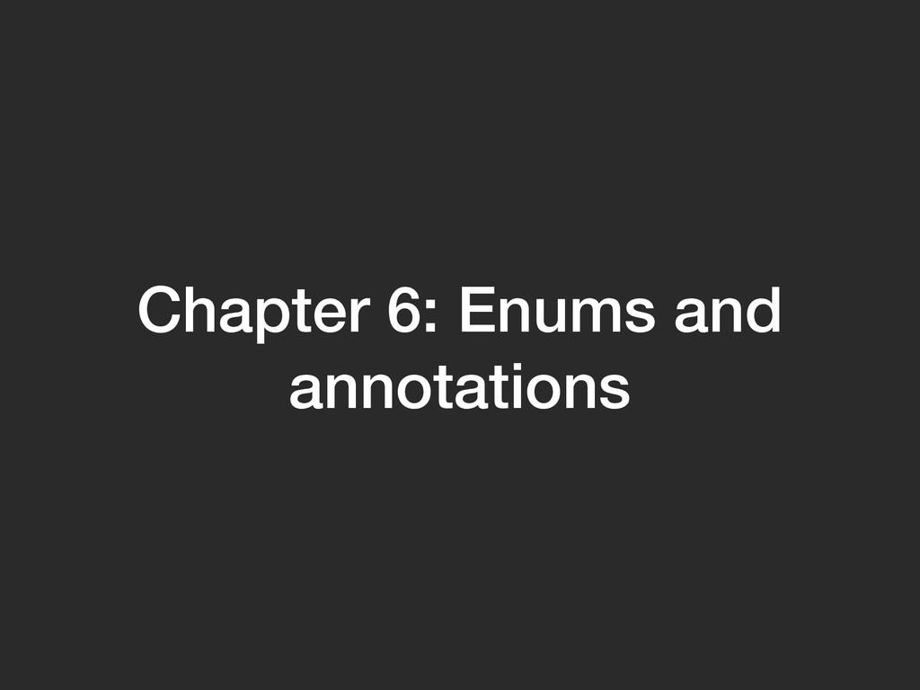 Chapter 6: Enums and annotations