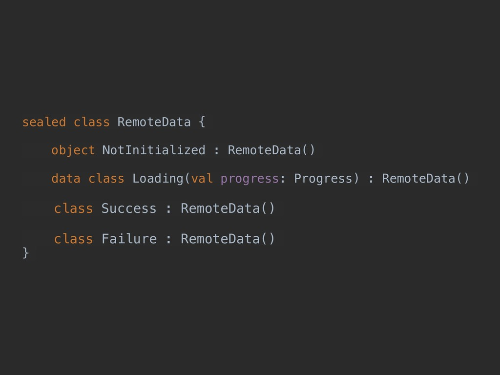 sealed class RemoteData { object NotInitialized...
