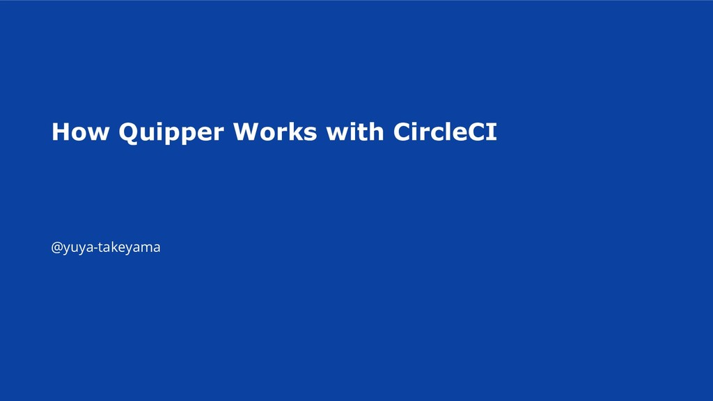 How Quipper Works with CircleCI @yuya-takeyama