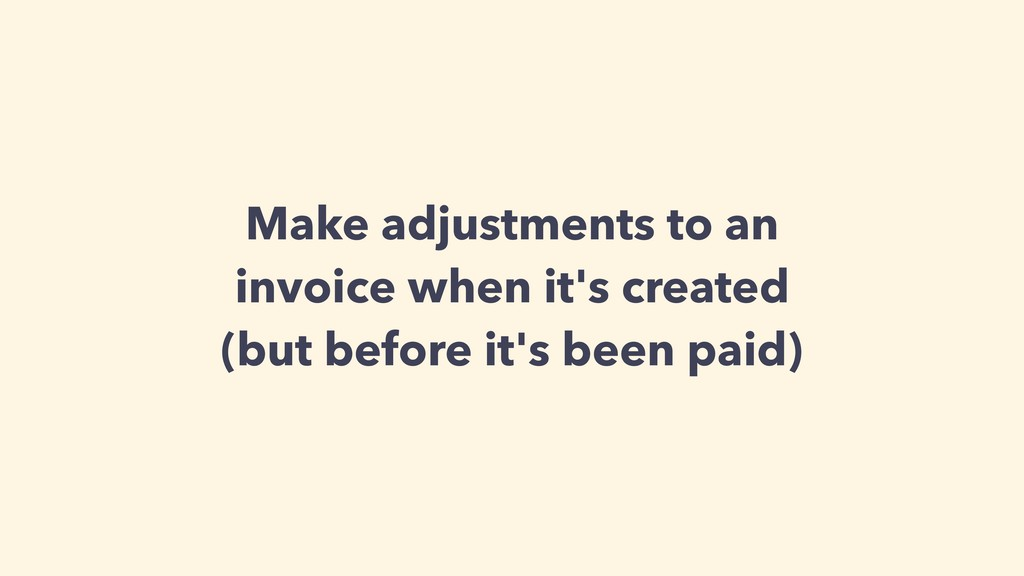 Make adjustments to an invoice when it's create...