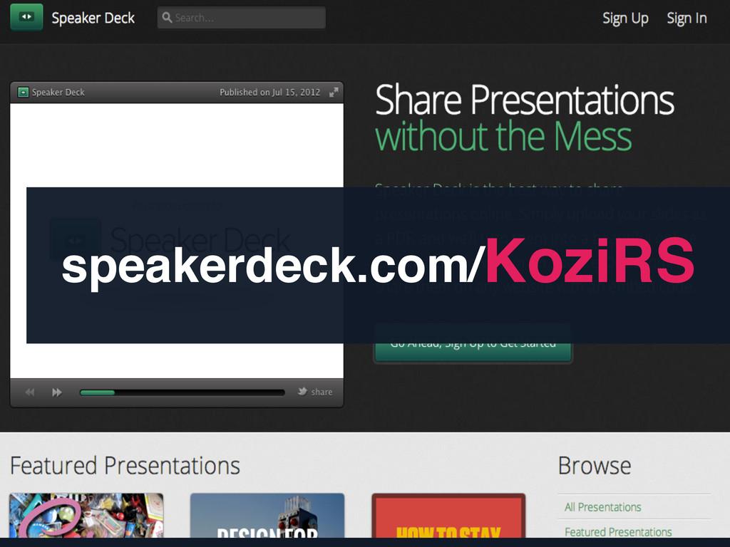speakerdeck.com/KoziRS!