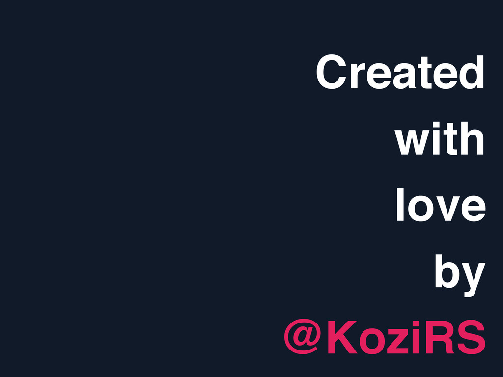 Created ! with ! love ! by! @KoziRS!