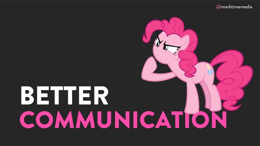 @marktimemedia BETTER COMMUNICATION