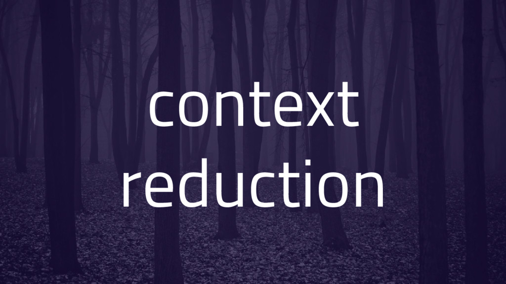 context reduction