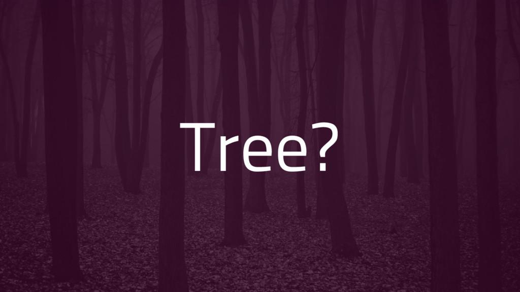 Tree?