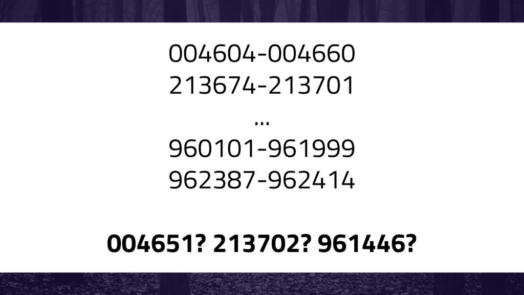 004604-004660 213674-213701 ... 960101-961999 9...