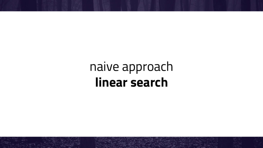 naive approach linear search