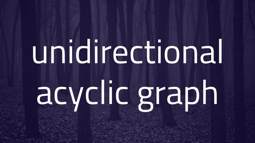 unidirectional acyclic graph