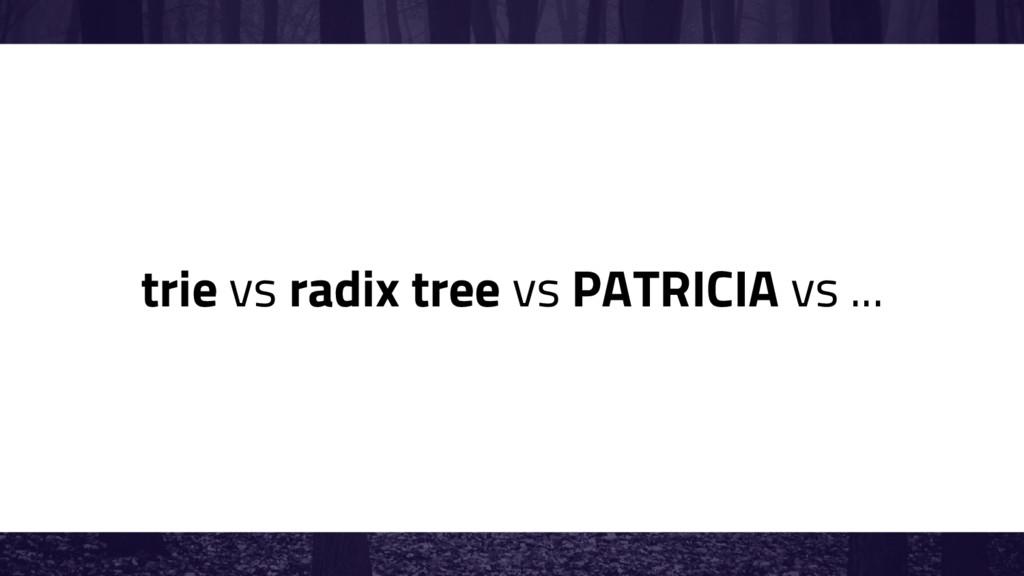 trie vs radix tree vs PATRICIA vs ...