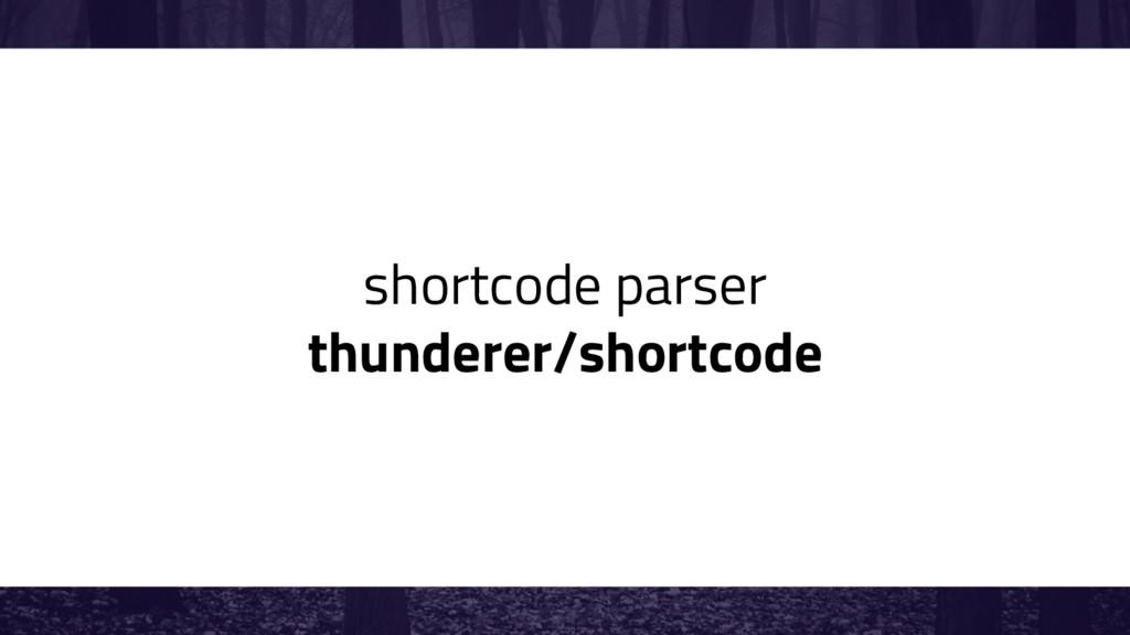 shortcode parser thunderer/shortcode