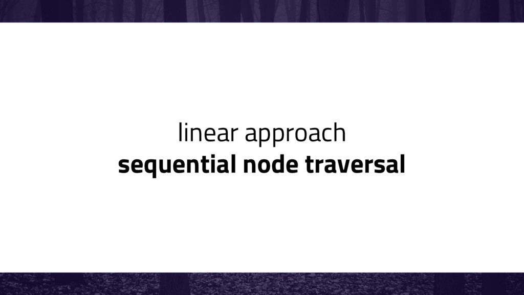 linear approach sequential node traversal