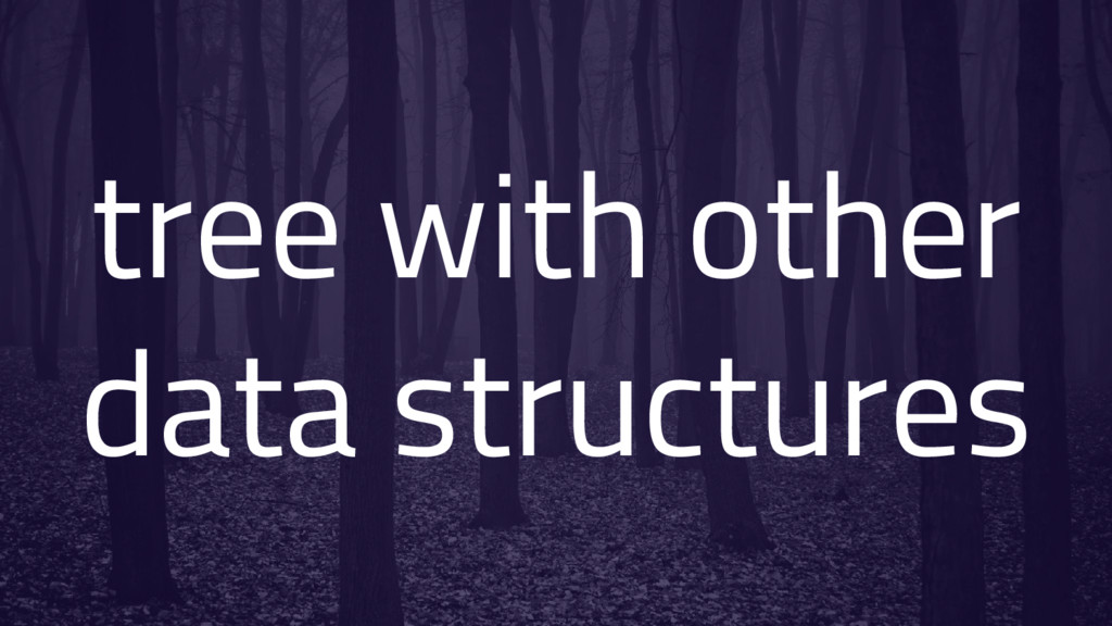 tree with other data structures