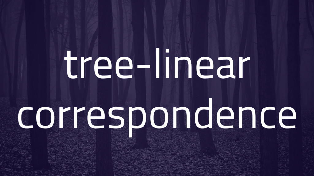 tree-linear correspondence